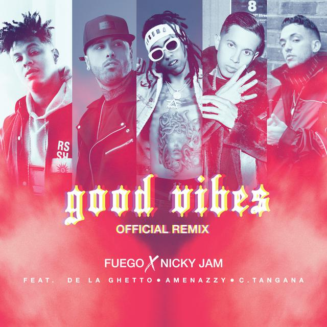 Fuego ft Nicky Jam X De La Ghetto X Amenazzy X C Tangana - Good Vibes  Official Remix.mp3
