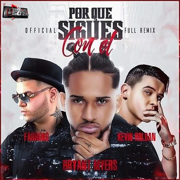 Bryant Myers Ft Kevin Roldan Farruko - Por Que Sigues Con El Remix To The Remix .mp3